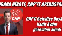 CHP'li Belediye Başkanı Kadir Aydar Görevden Alındı