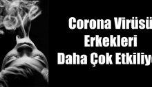 Corona Virüsü Erkekleri Daha Çok Etkiliyor