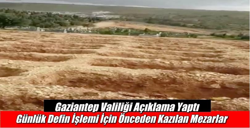 Gaziantep Valiliği: Günlük Defin İşlemi İçin Önceden Kazılan Mezarlar