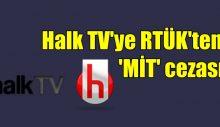 Halk TV'ye RTÜK'ten 'MİT' cezası