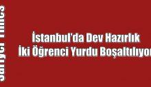 İstanbul'da İki Öğrenci Yurdu Boşaltılıyor