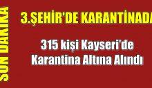 315 kişi Kayseri'de Karantina Altına Alındı