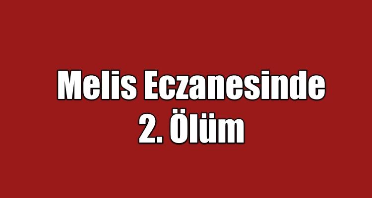 Melis Eczanesinde 2. Ölüm