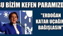 """""""ERDOĞAN KATAR UÇAĞINI BAĞIŞLASIN"""""""