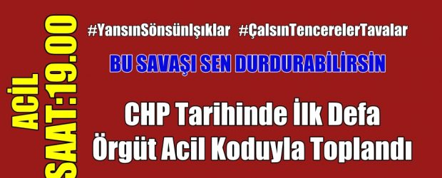 CHP Tarihinde ilk Defa Örgüt Acil Olarak Toplandı