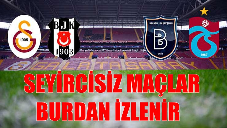 Galatasaray – Beşiktaş derbisi seyircisiz! Trabzonspor – Başakşehir…