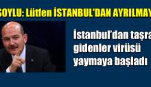 Soylu: İstanbul'dan taşraya gidenler virüsü yaymaya başladı