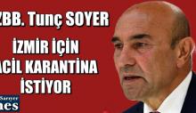 Tunç Soyer'den İzmir için acil karantina çağrısı