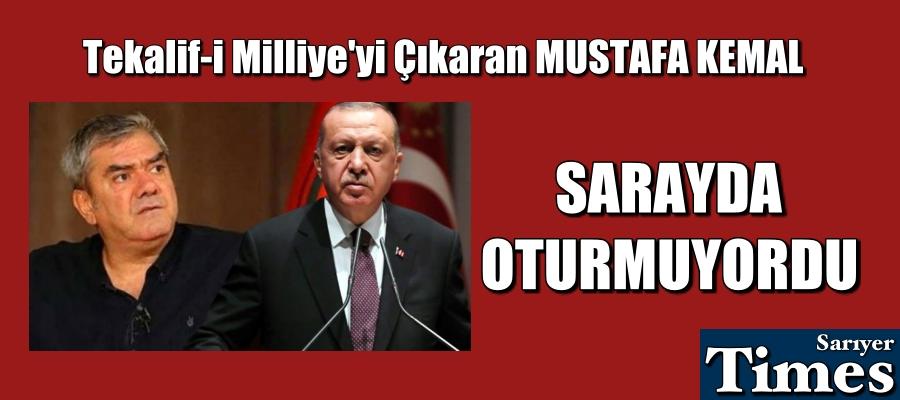 Tekalif-i Milliye'yi çıkaran Mustafa Kemal sarayda oturmuyordu