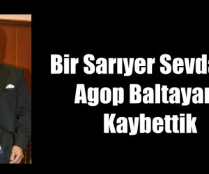 Bir Sarıyer Sevdalısı Agop Baltayan'ı Kaybettik