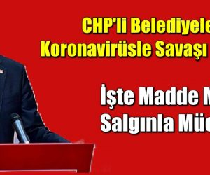 CHP'li belediyeler koronavirüs salgını ile mücadele faaliyetleri sürdürüyor.