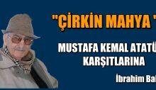 """ÇİRKİN MAHYA "" MUSTAFA KEMAL ATATÜRK KARŞITLARINA"