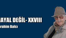 HAYAL DEĞİL- XXVIII