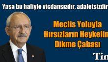 Kılıçdaroğlu: Meclis yoluyla hırsızların heykelini dikme çabası
