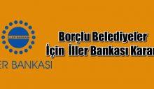 Borçlu belediyeler için İller Bankası kararı