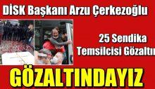 DİSK Başkanı Arzu Çerkezoğlu ve 25 Kişi Gözaltında