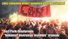 """Gezi Parkı Olaylarında """"hükümeti devirmeye teşebbüs"""" davası"""