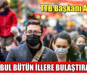 TTB Başkanı. İstanbul Bütün İllere Bulaştıracak