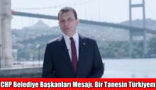 CHP Belediye Başkanları Mesajı. Bir Tanesin Türkiyem