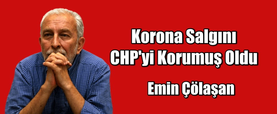 Korona Salgını CHP'yi Korumuş Oldu