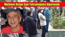 Mehmet Aslan Son Yolculuğuna Uğurlandı