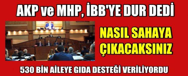 AKP ve MHP İBB Yardımlarını Engelledi