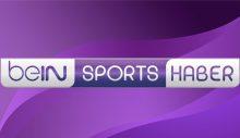 beIN SPORTS HABER'de şifresiz yayınlanacak