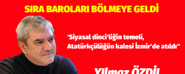 """'Siyasal dinci'liğin temeli, Atatürkçülüğün kalesi İzmir'de atıldı"""""""
