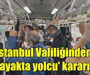 İstanbul Valiliğinden 'ayakta yolcu' kararı