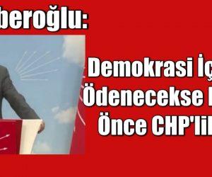Enis Berberoğlu: Demokrasi için bedel ödenecekse bu bedeli önce CHP'liler öder