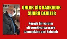 """ONLAR BİR BAŞKADIR """"ŞÜKRÜ DENİZER"""""""
