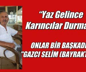 "ONLAR BİR BAŞKADIR, ""GAZCI SELİM (BAYRAKTAR)"""