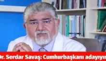 Dr. Serdar Savaş: Cumhurbaşkanı adayıyım