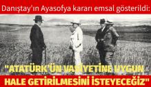 """""""ATATÜRK'ÜN VASİYETİNE UYGUN HALE GETİRİLMESİNİ İSTEYECEĞİZ"""""""