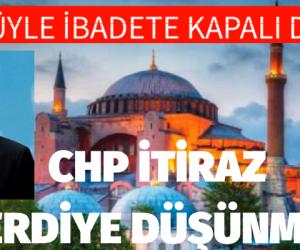 Ayasofya İçin CHP İtiraz ederdiye düşünmesin
