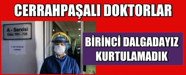 Cerrahpaşalı doktorlar daha birinci dalgadayız ve kurtulamadık!
