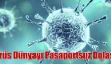 Virüs Dünyayı Pasaportsuz Dolaşır