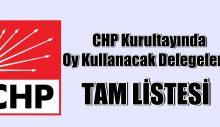 CHP Kurultayında Oy Kullanacak Delegelerin TAM LİSTESİ