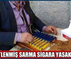 PAKETLENMİŞ SARMA SİGARA YASAKLANDI