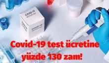 Covid-19 test ücretine yüzde 130 zam!