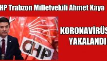 CHP Trabzon Milletvekili Ahmet Kaya koronavirüse yakalandı
