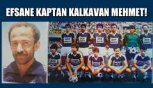 EFSANE KAPTAN KALKAVAN MEHMET!