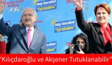 'Kılıçdaroğlu ve Akşener tutuklanabilir'