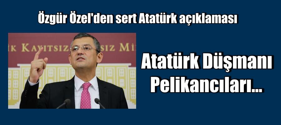 Özgür Özel'den sert Atatürk açıklaması