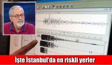 Prof. Dr. Naci Görür açıkladı: İşte İstanbul'da en riskli yerler