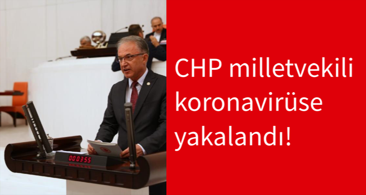 CHP milletvekili koronavirüse yakalandı!