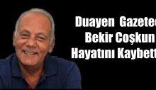 Usta Gazeteci Bekir Coşkun Hayatını Kaybetti…