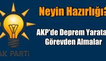 AKP'de Deprem Yaratan Görevden Almalar