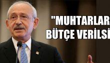 """Kılıçdaroğlu """"MUHTARLARA BÜTÇE VERİLSİN"""""""