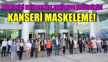 KANSERİ MASKELEME!